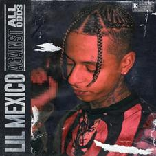 """Lil Mexico Unleashes Brand New Project """"Against All Odds"""""""