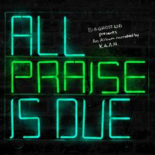 """K.A.A.N. Blesses Up On """"All Praise Is Due"""""""