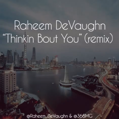 Raheem DeVaughn - Thinkin Bout You' (Remix)