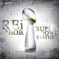 REi - Superbowl Status  Feat. B.o.B (Prod. By DJ Toomp)