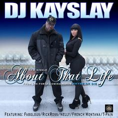 DJ Kay Slay - About That Life (Full) Feat. Fabolous, T-Pain, Rick Ross, Nelly & French Montana