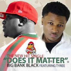 Big Bank Black - Does It Matter Feat. Tyree