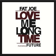 Fat Joe - Love Me Long Time Feat. Future