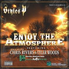 Styles P - Enjoy The Atmosphere  Feat. Chris Rivers & Tyler Woods (Prod. By Lex Luger)