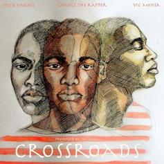 Mick Jenkins - Crossroads Feat. Chance The Rapper & Vic Mensa