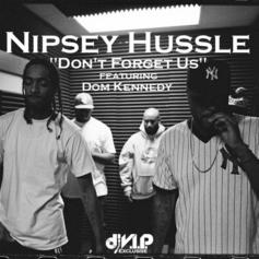 Nipsey Hussle - Don't Forget Us Feat. Dom Kennedy