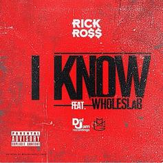 Rick Ross - I Know (Remix) Feat. Whole Slab