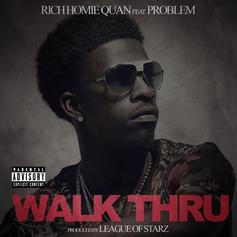Rich Homie Quan - Walk Thru  [CDQ] Feat. Problem (Prod. By League Of Starz)