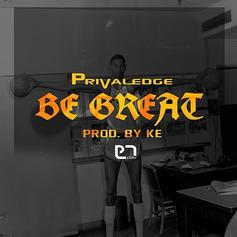 Privaledge - Be Great  (Prod. By KE on the Track)