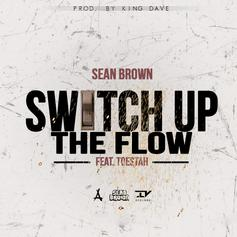 Sean Brown - Switch Up The Flow Feat. Toestah