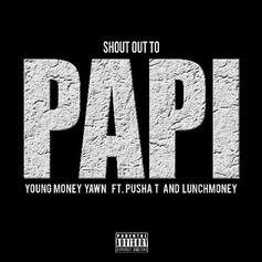 Young Money Yawn - Shout Out To Papi Feat. Pusha T & Lunch Money