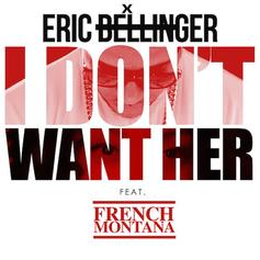 Eric Bellinger - I Don't Want Her (Remix) Feat. French Montana