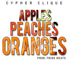 Cypher Clique - Apples, Peaches, Oranges