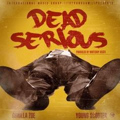Gorilla Zoe - Dead Serious Feat. Young Scooter