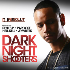 DJ Absolut - Dark Night Shooters Feat. Styles P, Papoose, Hell Rell & JR Writer