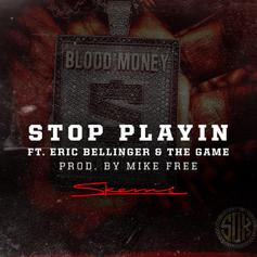Skeme - Stop Playin Feat. The Game & Eric Bellinger