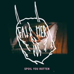 Father - Spoil You Rotten