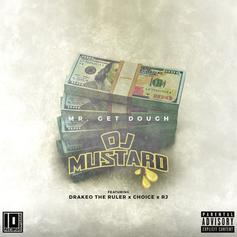 DJ Mustard - Mr. Get Dough Feat. Drakeo The Ruler, Choice & RJ