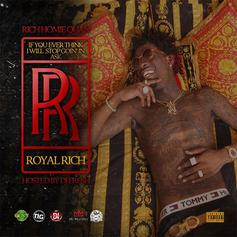 Rich Homie Quan - If You Ever Think I Will Stop Goin' In Ask RR (Royal Rich)