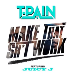 T-Pain - Make That Shit Work Feat. Juicy J (Prod. By DJ Mustard)