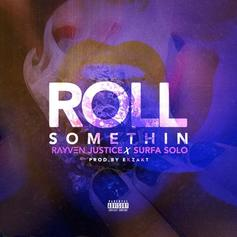 Rayven Justice - Roll Somethin Feat. Surfa Solo