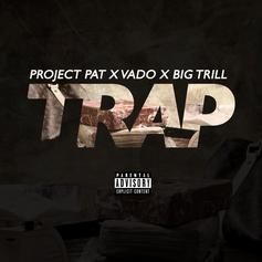Big Trill & Project Pat - Trap Feat. Vado