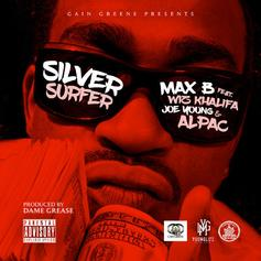 Max B - Silver Surfer Feat. Wiz Khalifa, Joe Young & Alpac