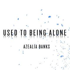 Azealia Banks - Used To Being Alone