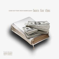 Ca$h Out - Born For This Feat. Rich Homie Quan