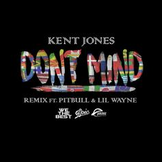 Kent Jones - Don't Mind (Remix) Feat. Lil Wayne & Pitbull