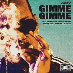 Juicy J - Gimme Gimme Feat. Slim Jxmmi (Prod. By Mike Will Made It)