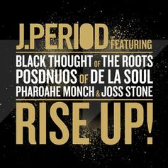 J. Period - RISE UP! Feat. Black Thought, Posdnuos, Pharoahe Monch & Joss Stone