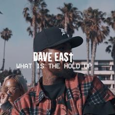 Dave East - What Is The Hold Up?