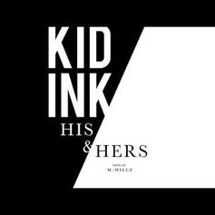 """Kid Ink Comes Through With His Latest Single """"His & Hers"""""""
