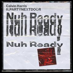 "Calvin Harris Grabs PartyNextDoor For ""Nuh Ready Nuh Ready"""
