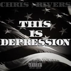 """Chris Rivers Drops Off New Track """"This Is Depression"""""""