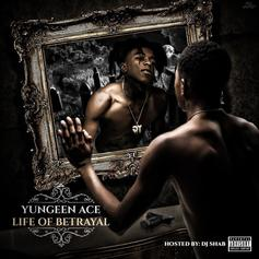 """Yungeen Ace Tells A True Story In """"Life Of Betrayal"""""""