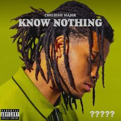 "Childish Major Shakes His Head Ad Infinitum On ""Know Nothing"""