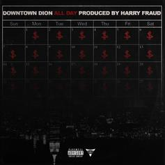 """Downtown Dion Taps Harry Fraud For Production On """"All Day"""""""