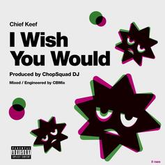"""Chief Keef Joins ChopSquad DJ On """"I Wish You Would"""""""