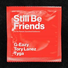 """G-Eazy, Tyga, & Tory Lanez Want To Know If You Can """"Still Be Friends"""" After A Friends With Benefits Hookup"""