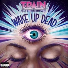 """T-Pain & Chris Brown Collide Once Again On """"Wake Up Dead"""""""