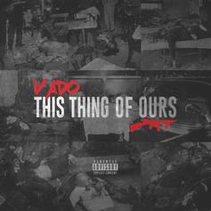 "Vado Drops Off His Latest Record ""This Thing Of Ours"""