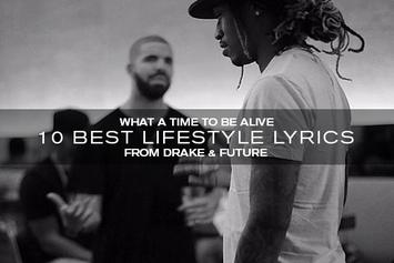 What A Time To Be Alive: 10 Best Lifestyle Lyrics From Drake & Future