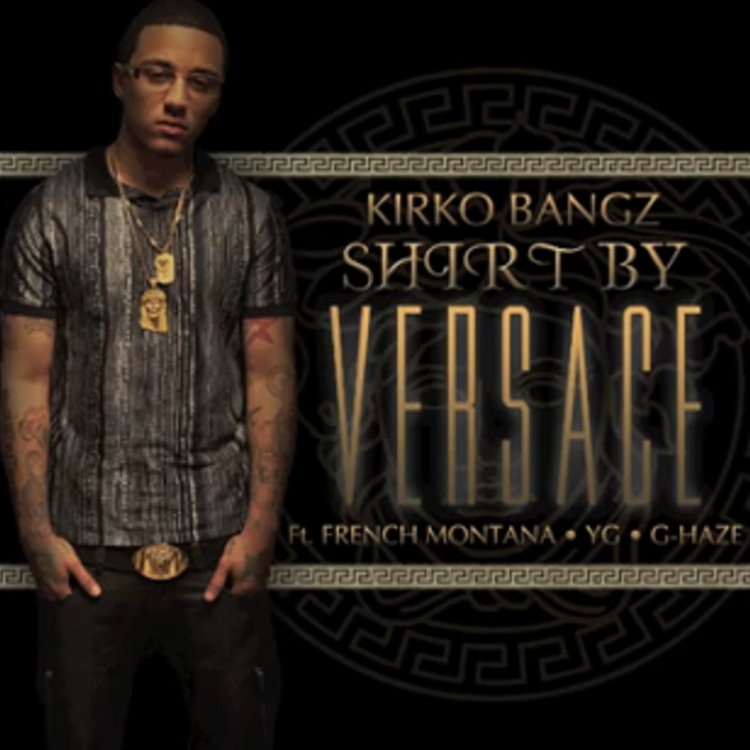 d689938ffb8e Kirko Bangz - Shirt By Versace Feat. French Montana
