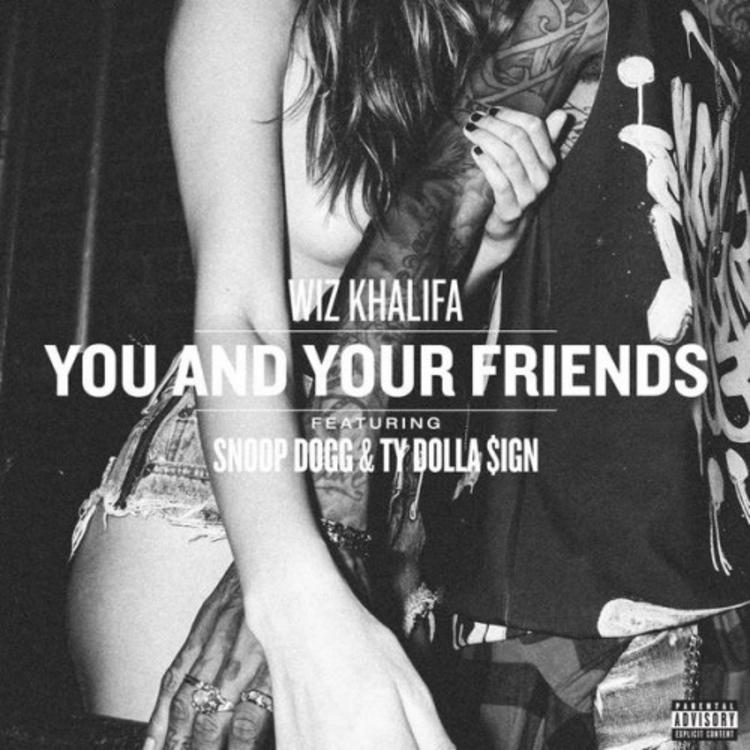 Wiz Khalifa - You & Your Friends Feat  Snoop Dogg & Ty Dolla